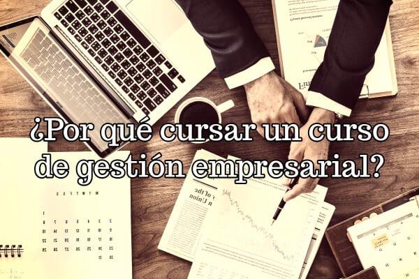 ¿Por qué cursar un curso de gestión empresarial?