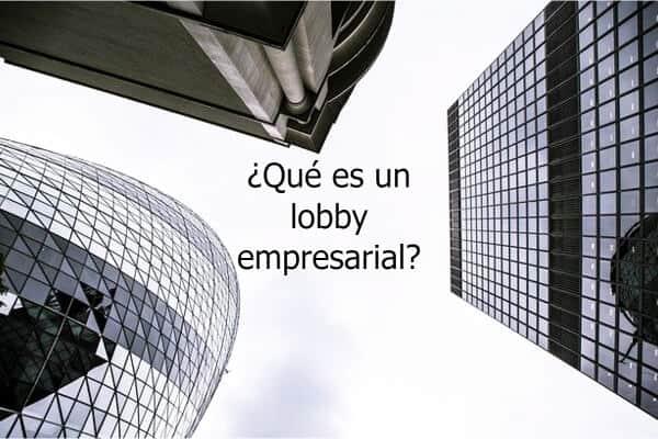 ¿Qué es un lobby empresarial?